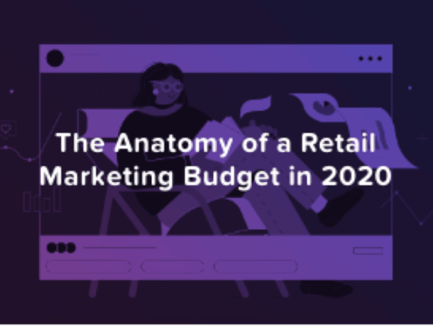 The Anatomy of a Retail Marketing Budget in 2020